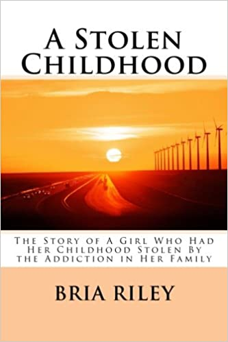 A Stolen Childhood The Story Of Girl Who Had Her By Addiction In Family Bria Riley 9781494296599 Amazon Books