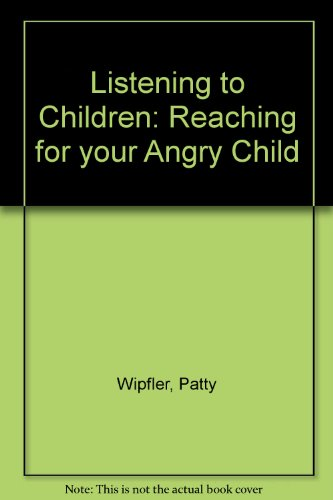 Listening to Children:  Reaching for your Angry Child