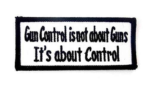 Gun Control Isn't About Guns Biker Patriotic Embroidered Patch Iron Sew BSPM0953