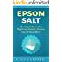 Epsom Salt: The Magic Mineral For - Weight Loss, Eczema, Psoriasis, Gout & Much More! (Yeast Infection, Enema, Acne, Dead Sea Salt, Sea Salt, Magnesium, Natural Hair Care)