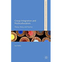 Group Integration and Multiculturalism: Theory, Policy and Practice