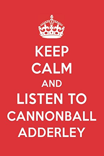 Keep Calm And Listen To Cannonball Adderley: Cannonball Adderley Designer ()