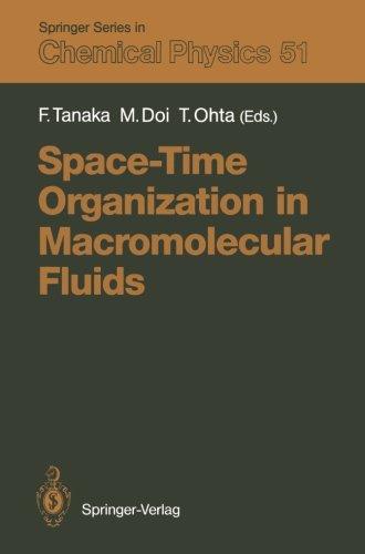 Space Time Organization In Macromolecular Fluids  Proceedings Of The Eleventh Taniguchi International Symposium  Hakone  Japan  November 7 12  1988  Springer Series In Chemical Physics
