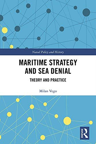 Maritime Strategy and Sea Denial: Theory and Practice (Cass Series: Naval Policy and History) (English Edition)