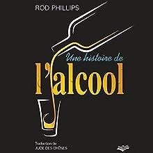 Une histoire de l'alcool | Livre audio Auteur(s) : Rod Phillips, Jude Des Chênes - traducteur Narrateur(s) : Fajer Al-Kaisi