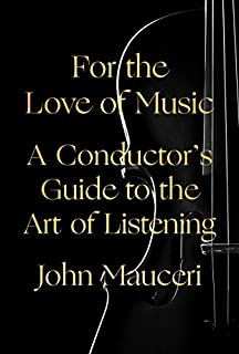 Book Cover: For the Love of Music: A Conductor's Guide to the Art of Listening