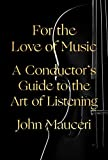 Image of For the Love of Music: A Conductor's Guide to the Art of Listening