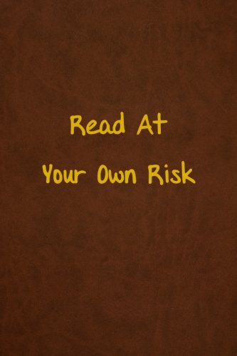 Read At Your Own Risk: Lined Journal, 108 Pages, 6x9 - Your At Risk Own Read