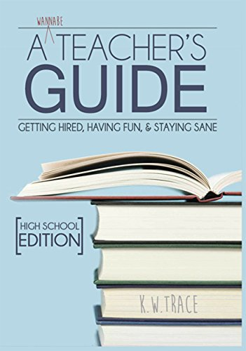A Wannabe Teacheru0027s Guide: Getting Hired, Having Fun U0026 Staying Sane By  [Trace