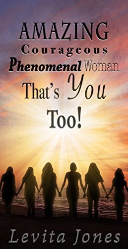 Amazing, Courageous, Phenomenal Woman, That's You Too