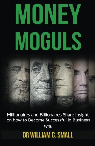 Download Money Moguls: Millionaires and Billionaires Share Insight on how to Become Successful in Business ebook