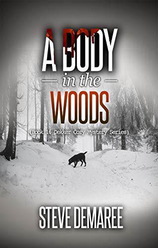 A Body in the Woods (Book 16 Dekker Cozy Mystery Series) (The Cabin In The Woods Final Scene)