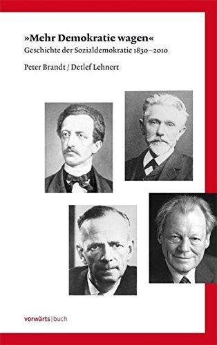 Mehr Demokratie wagen: Geschichte der Sozialdemokratie 1830-2010