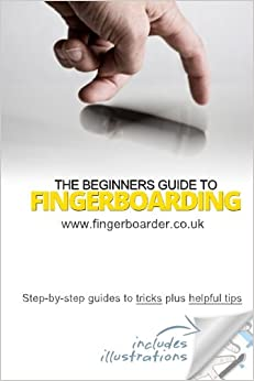 Descargar Epub Gratis The Beginners Guide To Fingerboarding- Tricks & Tips: Fingerboarding Tricks Tutorials And Tips For Beginners