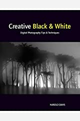 Creative Black and White: Digital Photography Tips and Techniques Paperback
