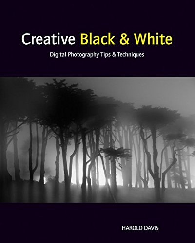Creative Black and White: Digital Photography Tips and Techniques ()