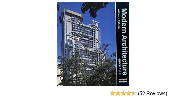 Modern Architecture Since 1900 By William J R Curtis 1987 08 01