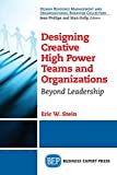 img - for Designing Creative High Power Teams and Organizations: Beyond Leadership (Human Resource Management and Organizational Behavior Collection) book / textbook / text book