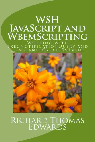 Read Online WSH JavaScript and WbemScripting: Working with ExecNotificationQuery and __InstanceCreationEvent pdf epub