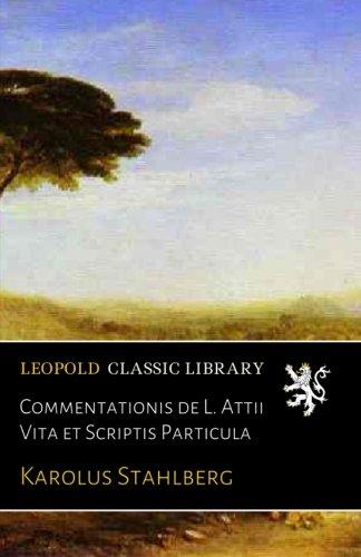 Commentationis de L. Attii Vita et Scriptis Particula (Latin Edition)