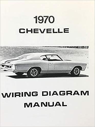 Complete Illustrated 1970 Chevelle Wiring Diagrams Schematics Gm Chevrolet Chevy Amazon Com Books
