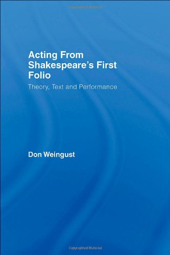 Acting from Shakespeare's First Folio: Theory, Text and Performance
