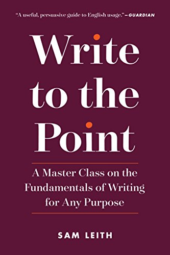 Well Write - Write to the Point: A Master Class on the Fundamentals of Writing for Any Purpose