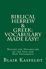 Biblical Hebrew and Greek: Vocabulary Made Easy!: Master the Vocabulary of the Old and New Testament! by Blair Kasfeldt (2012-10-27) Paperback