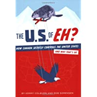 The U.S. of EH?: How Canada Secretly Controls the United States and Why That's OK