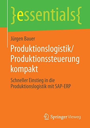 Download Produktionslogistik/Produktionssteuerung kompakt: Schneller Einstieg in die Produktionslogistik mit SAP-ERP (essentials) (German Edition) Pdf
