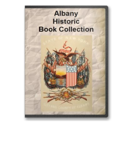 Read Online Albany, New York Historic Book Collection - 16 Books Exploring Albany, Its History, Culture and Its Genealogy / Important Citizens in the 19th and Early 20th Centuries ebook