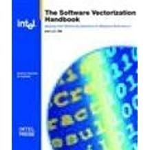 Software Vectorization Handbook, The: Applying Intel Multimedia Extensions for Maximum Performance by Aart J.C. Bik (2004-05-01)
