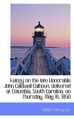 Eulogy on the late Honorable John Caldwell Calhoun, delivered at Columbia, South Carolina, on Thursd PDF