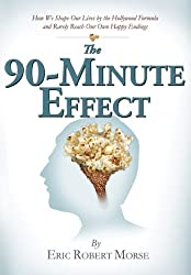 The 90-Minute Effect: How We Shape Our Lives by the Hollywood Formula and Rarely Reach Our Own Happy Endings