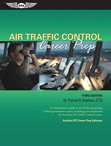 Air Traffic Control Career Prep: A comprehensive guide to one of the best-paying Federal government careers, including test preparation for the initial Air Traffic Control exams. (The Best Career Test)