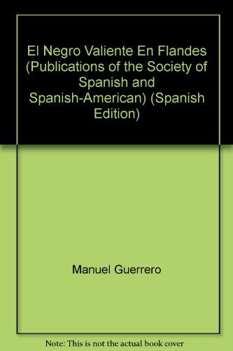 El Negro Valiente En Flandes (Publications of the Society of Spanish and Spanish-American) (Spanish Edition)