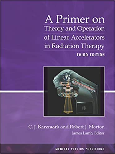 A Primer on Theory and Operation of Linear Accelerators in Radiation Therapy, 3rd Edition