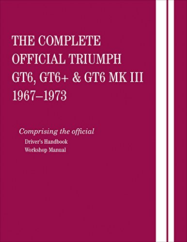 - The Complete Official Triumph GT6, GT6+ & GT6 MK III: 1967, 1968, 1969, 1970, 1971, 1972, 1973