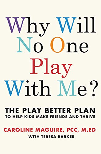 Pdf Parenting Why Will No One Play with Me?: The Play Better Plan to Help Kids Make Friends and Thrive
