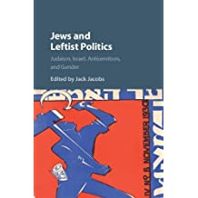 Jews and Leftist Politics: Judaism, Israel, Antisemitism, and Gender