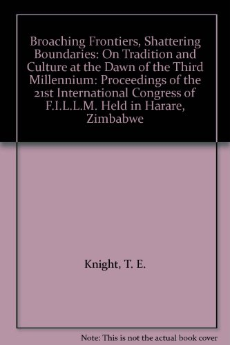 Broaching Frontiers, Shattering Boundaries: On Tradition and Culture at the Dawn of the Third Millenium Proceedings of the 21st International Congress of Fillm Held in Arare, Zimbabwe, 26-30 July 1999