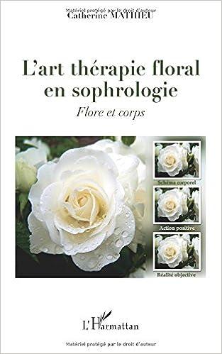 Lire L'art thérapie floral en sophrologie : Flore et corps epub pdf