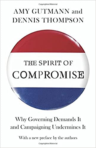 Amazon The Spirit Of Compromise Why Governing Demands It And