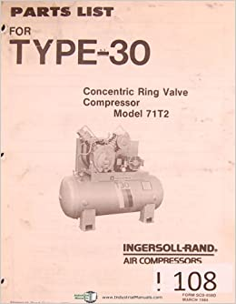 Ingersoll Rand Model 71T2, Type 30, Air Compressors Parts List Manual: Ingersoll Rand: Amazon.com: Books