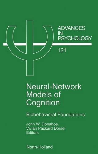 Neural Network Models of Cognition, Volume 121: Biobehavioral Foundations (Advances in Psychology)