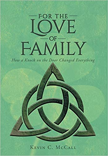 4baa167889f For the Love of Family: How a Knock on the Door Changed Everything: Kevin C  McCall: 9781640967458: Amazon.com: Books