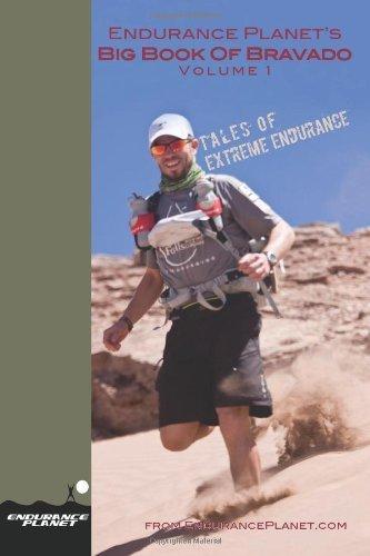 "Endurance Planet's Big Book of Bravado: ""Tales of Extreme Endurance"" [Paperback] [2011] (Author) Ben Greenfield PDF"