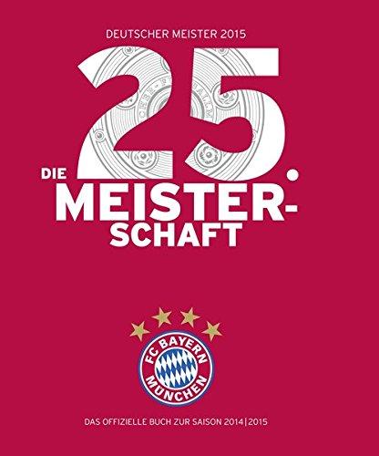 FC Bayern München: Deutscher Meister 2015 – Die 25. Meisterschaft: Das offizielle Buch zur Saison 2014/2015