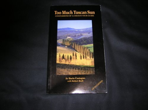 Too Much Tuscan Sun, Confessions of a Chanti Tour Guide (Diamond Chianti)