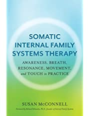 Somatic Internal Family Systems Therapy: Awareness, Breath, Resonance, Movement, and Touch in Practice